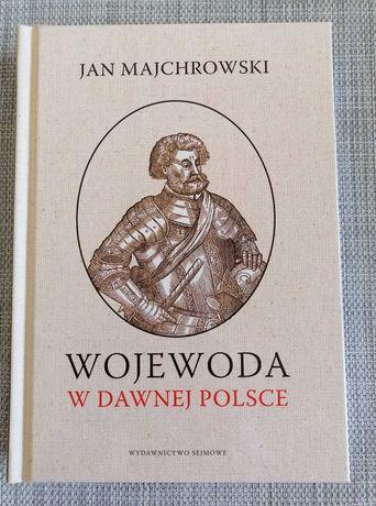 Wojewoda w dawnej Polsce - Jan Majchrowski - wyd.1