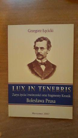 Bolesław Prus, Lux in tenebris - życie i twórczość