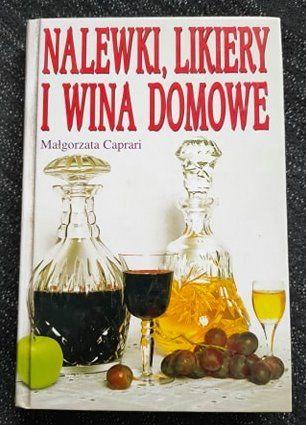 Nalewki likiery i wina domowe - Małgorzata Caprari