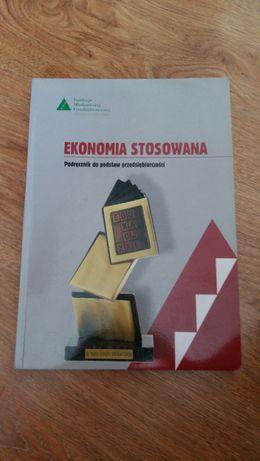 Ekonomia Stosowana. Podręcznik do podstaw przedsiębiorczości. Liceum