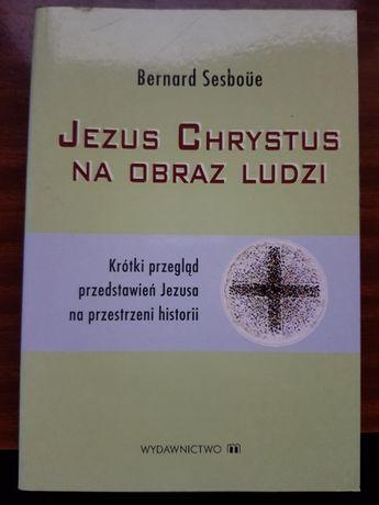 Jezus Chrystus na obraz ludzi Bernard Sesboue