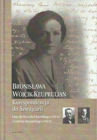 Bronisława Wójcik-Keuprulian. Korespondencja do Szwajcarii. Listy do H
