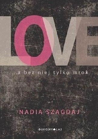 Love... a bez niej tylko mrok Nadia Szagdaj
