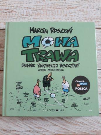 Mowa trawa.Słownik piłkarskiej polszczyzny. Marcin Rosłoń