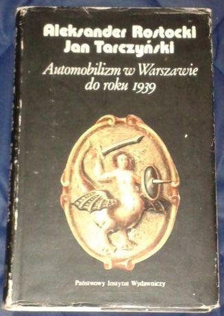 Automobilizm w Warszawie do roku 1939. A. Rostocki, J. Tarczyński