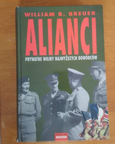 """""""Alianci, prywatne wojny najwyższych dowódców"""" - W B. Breuer"""