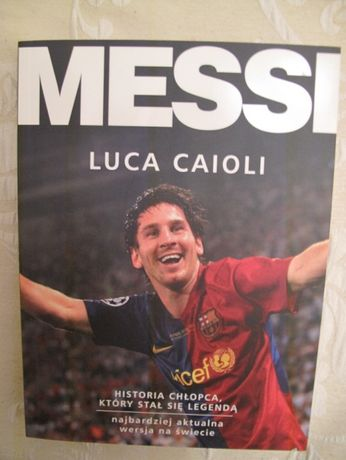 Leo Messi - Historia słynnego piłkarza - Luca Caioli