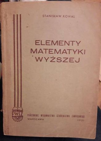 """""""Elementy matematyki wyższej"""", Stanisław Kowal"""