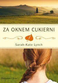 KSIĄŻKA Za oknem cukierni - Sarah Kate Lynch