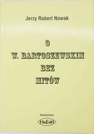 O W. Bartoszewskim bez mitów - Jerzy Robert Nowak [AUTOGRAF}