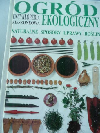 Ogród ekologiczny: naturalne sposoby uprawy roślin - Geoff Hamilton